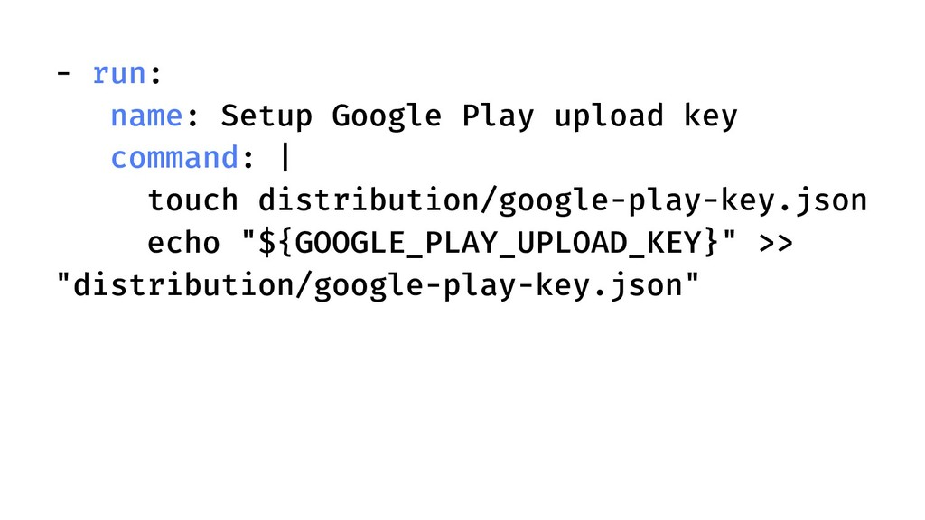 - run: name: Setup Google Play upload key comma...