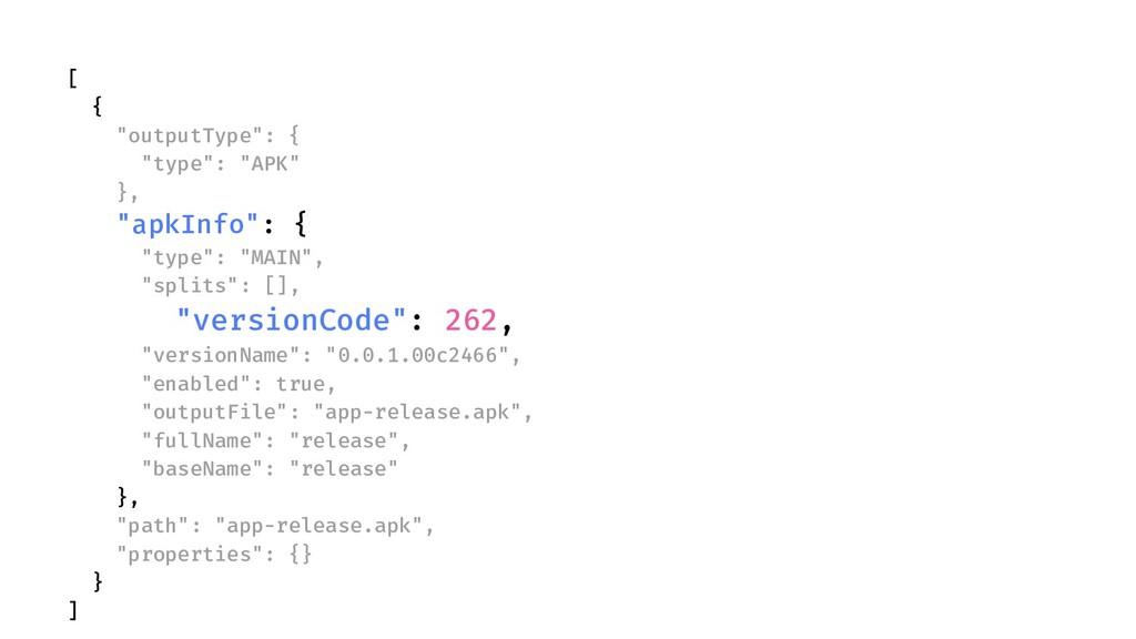 """[ { """"outputType"""": { """"type"""": """"APK"""" }, """"apkInfo"""":..."""