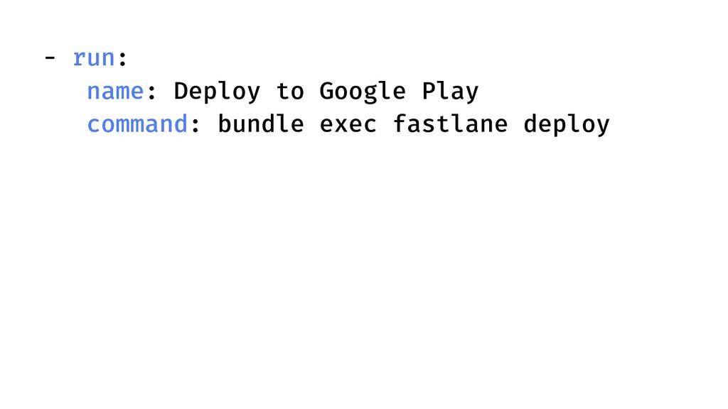 - run: name: Deploy to Google Play command: bun...