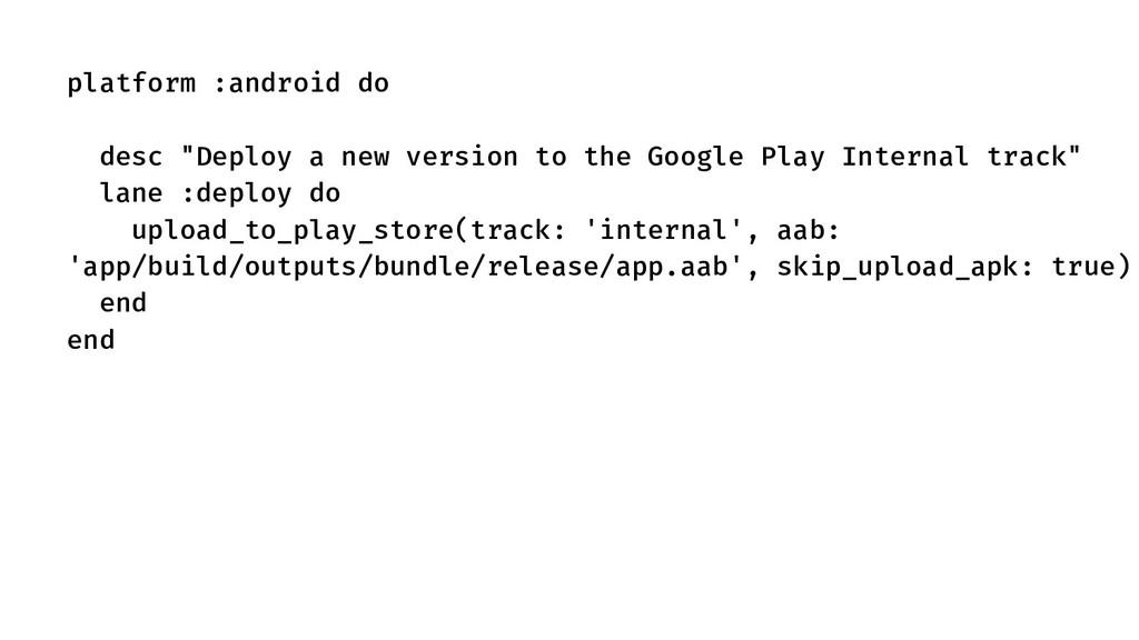 "platform :android do desc ""Deploy a new version..."