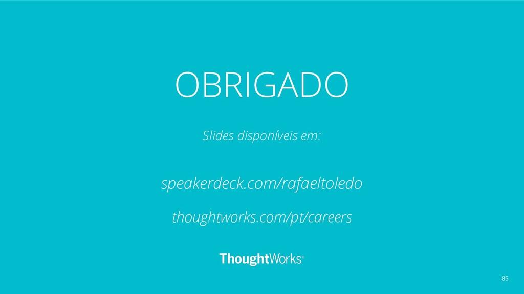 OBRIGADO Slides disponíveis em: speakerdeck.com...