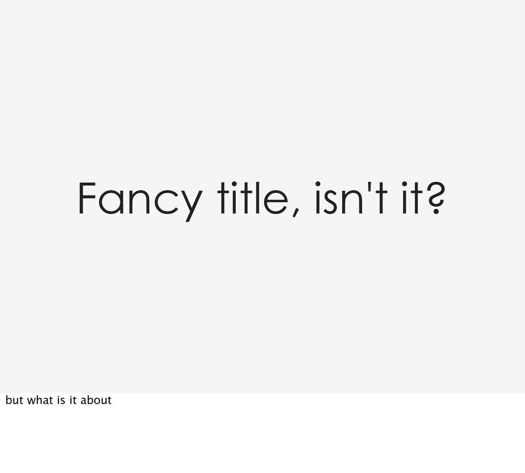 Fancy title, isn't it? but what is it about