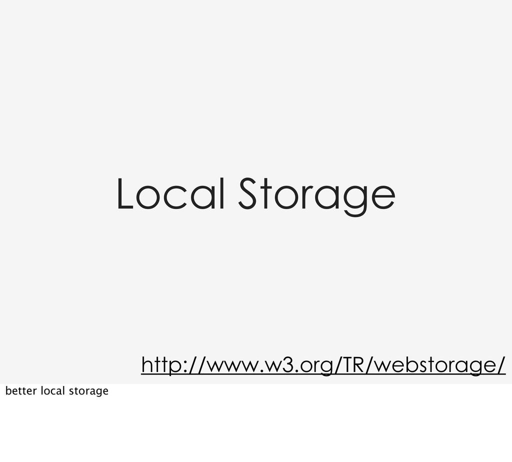 Local Storage http://www.w3.org/TR/webstorage/ ...