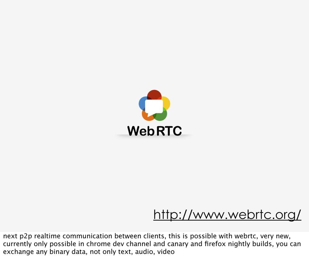 http://www.webrtc.org/ next p2p realtime commun...
