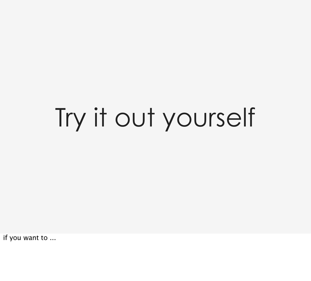 Try it out yourself if you want to ...