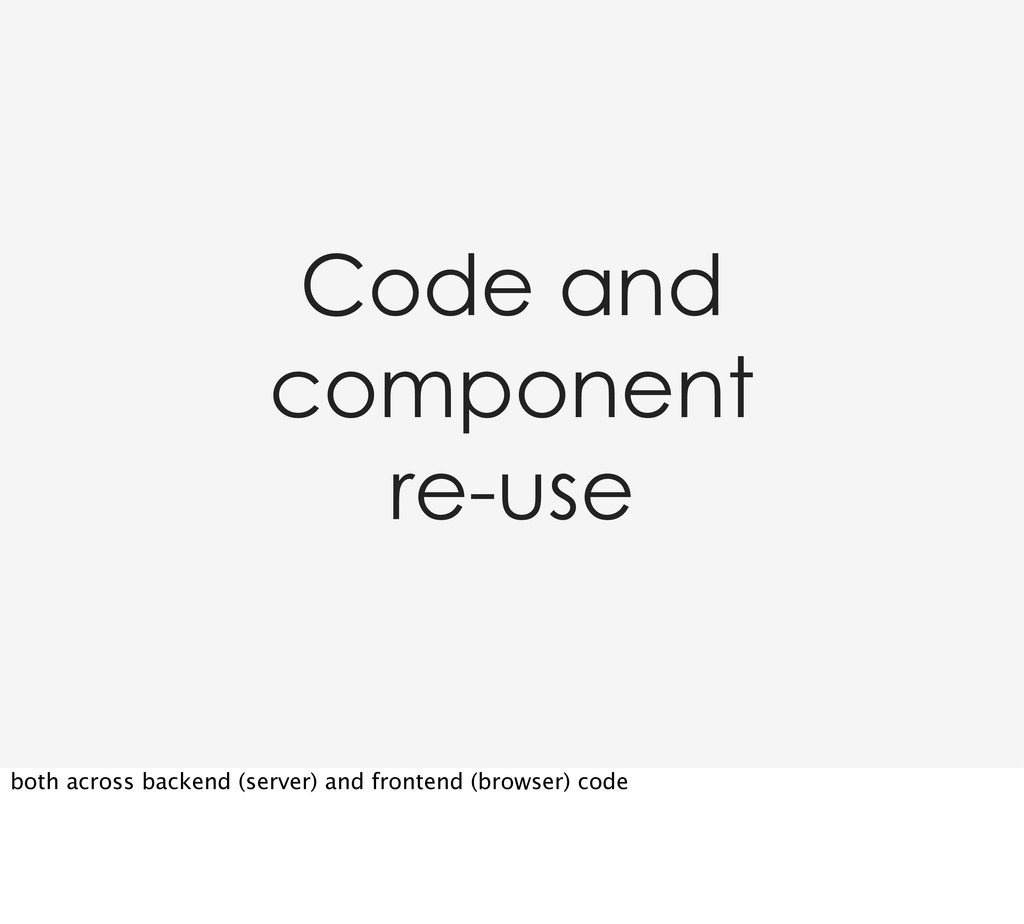 Code and component re-use both across backend (...