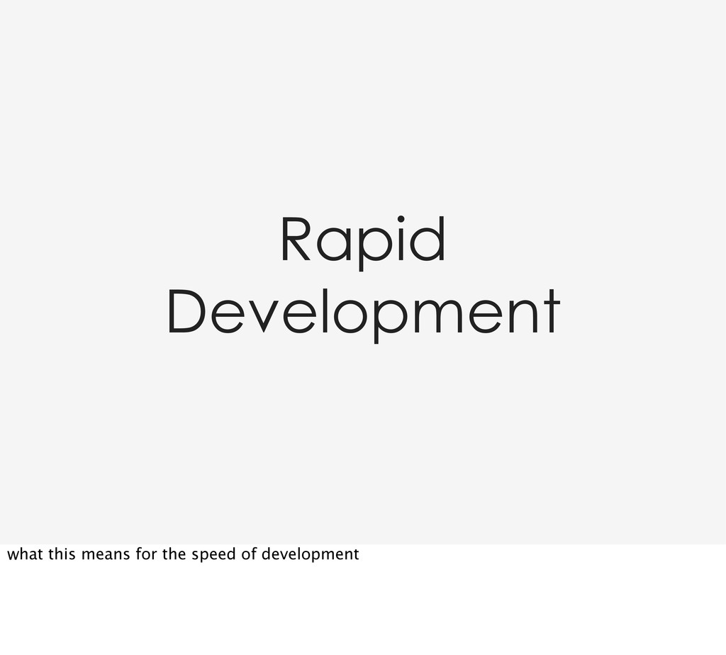 Rapid Development what this means for the speed...