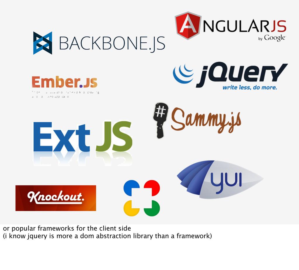 or popular frameworks for the client side (i kn...