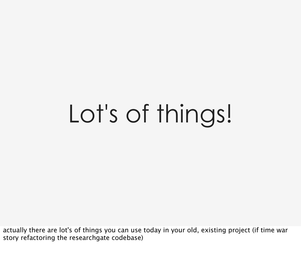 Lot's of things! actually there are lot's of th...