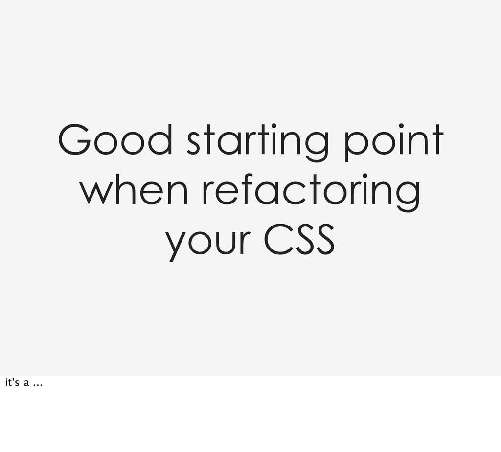 Good starting point when refactoring your CSS i...