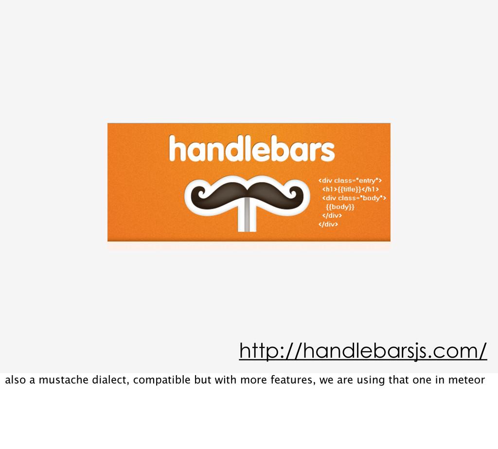 http://handlebarsjs.com/ also a mustache dialec...