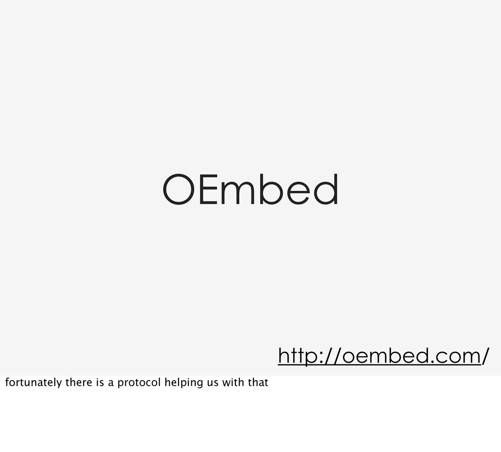 OEmbed http://oembed.com/ fortunately there is ...