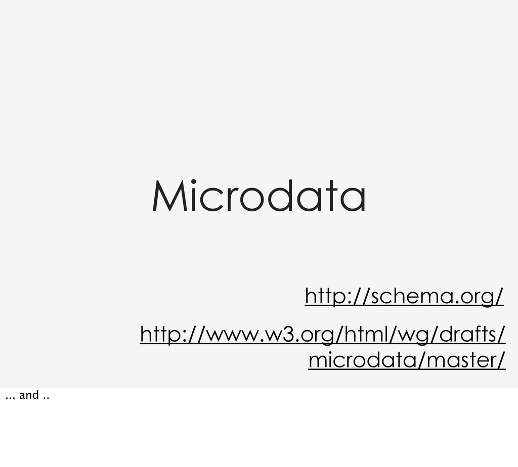 Microdata http://www.w3.org/html/wg/drafts/ mic...