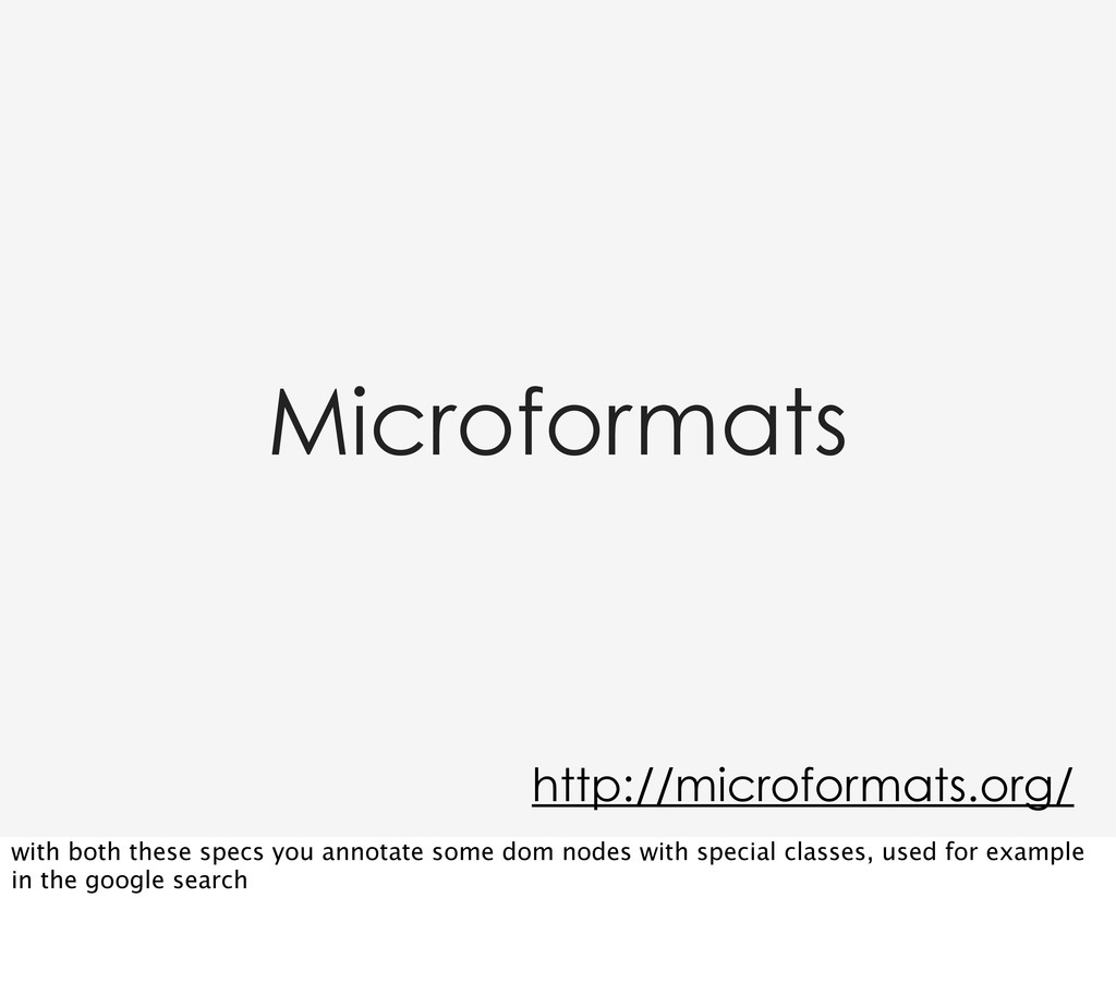 Microformats http://microformats.org/ with both...