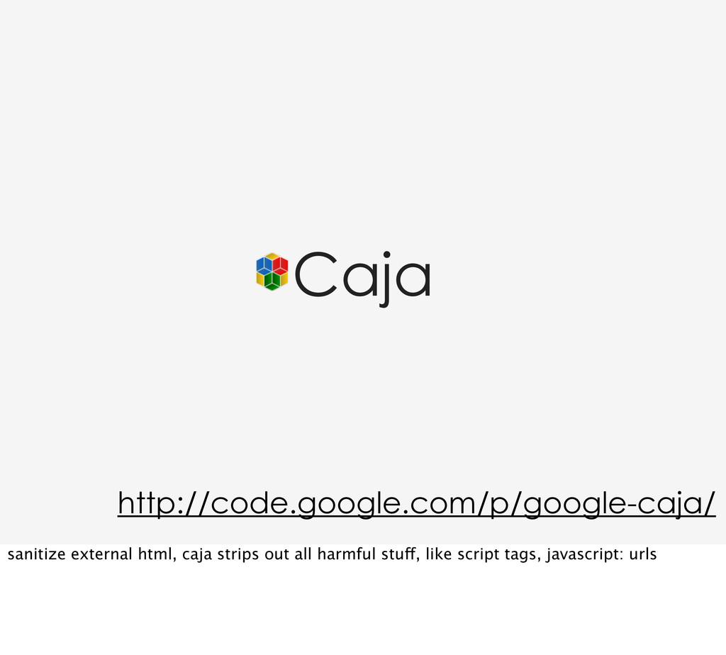 Caja http://code.google.com/p/google-caja/ sani...