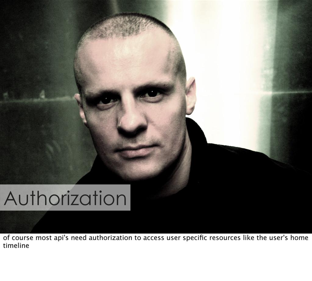 Authorization of course most api's need authori...