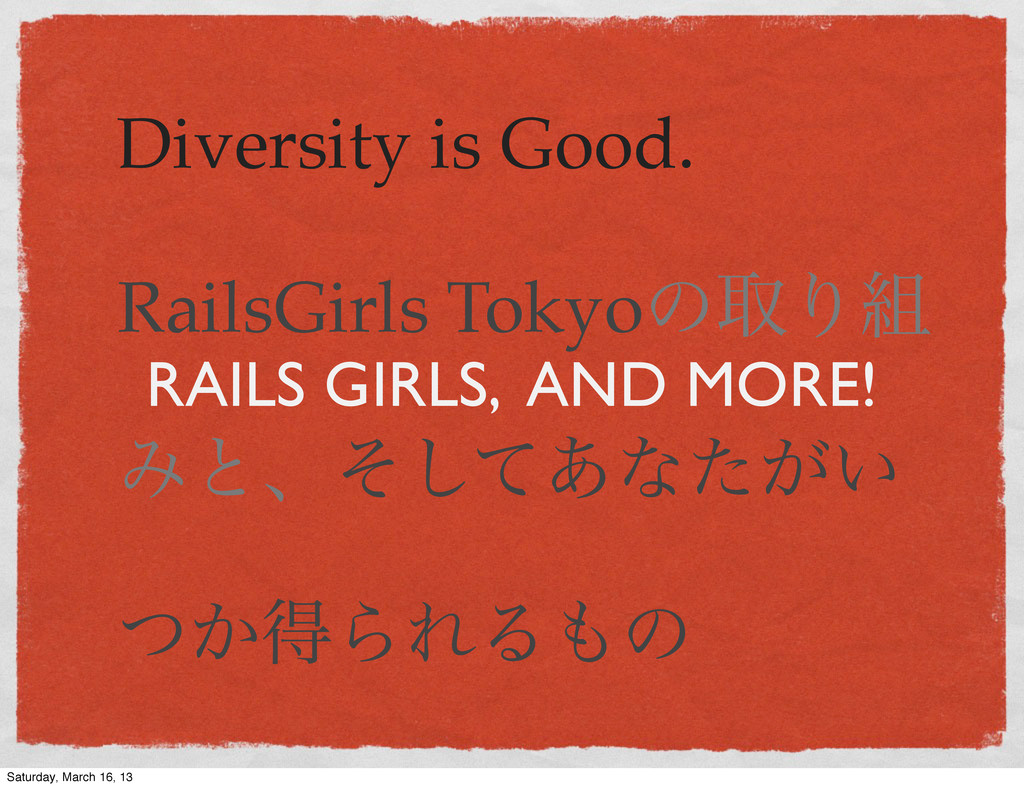 RAILS GIRLS, AND MORE! Diversity is Good. Rails...