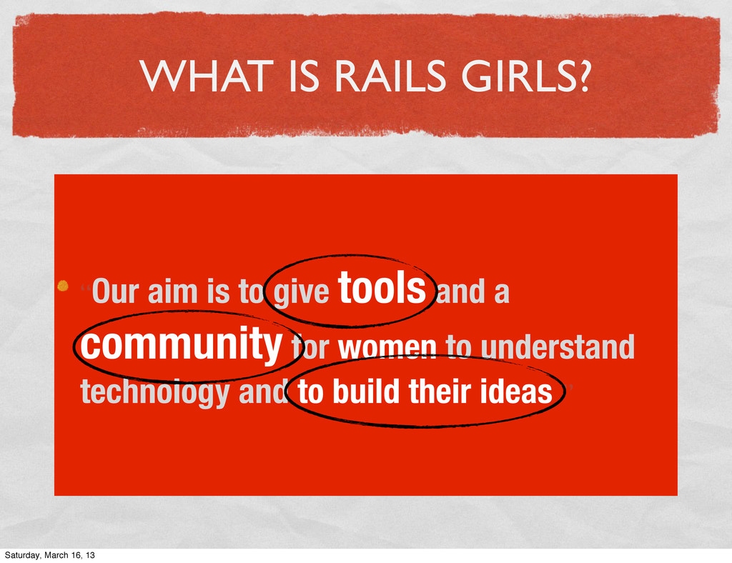 """WHAT IS RAILS GIRLS? """"Our aim is to give tools ..."""