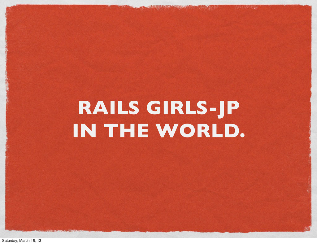 RAILS GIRLS-JP IN THE WORLD. Saturday, March 16...