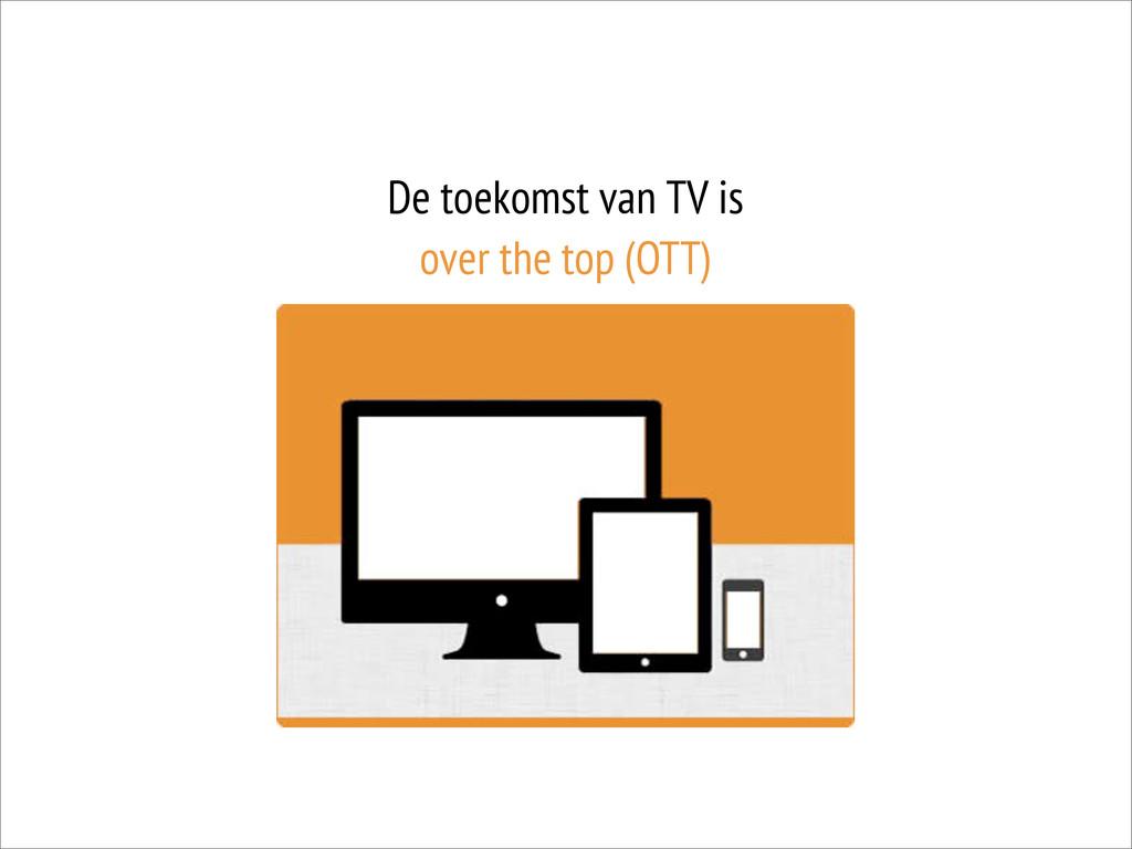 De toekomst van TV is over the top (OTT)