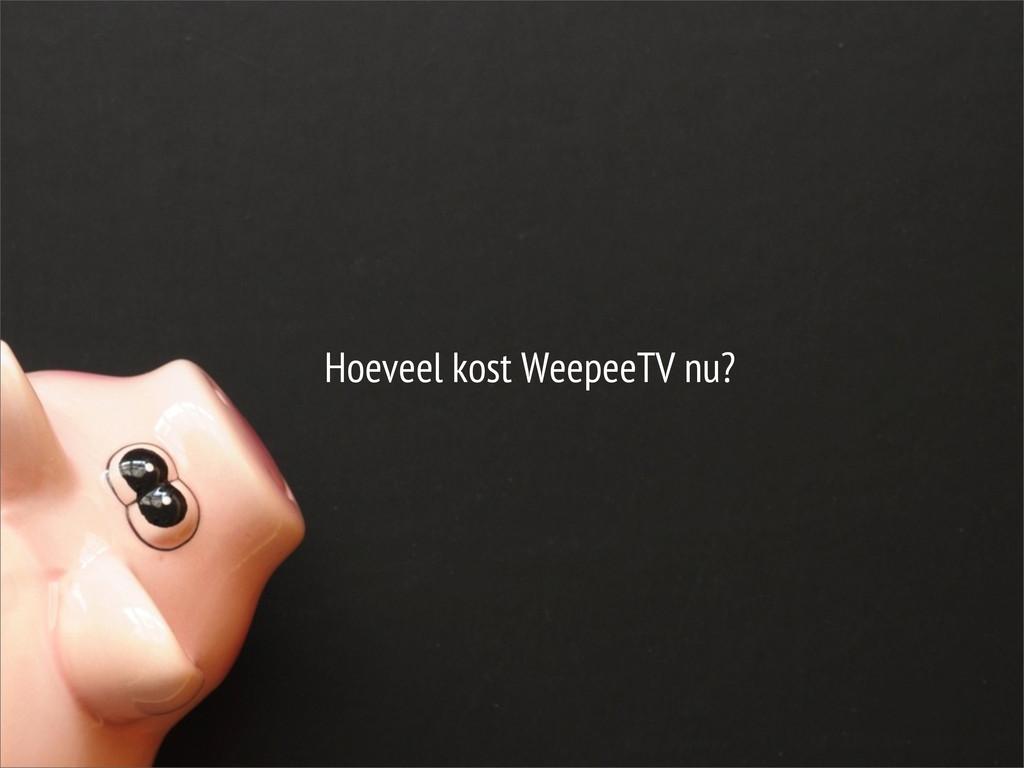 Hoeveel kost WeepeeTV nu?