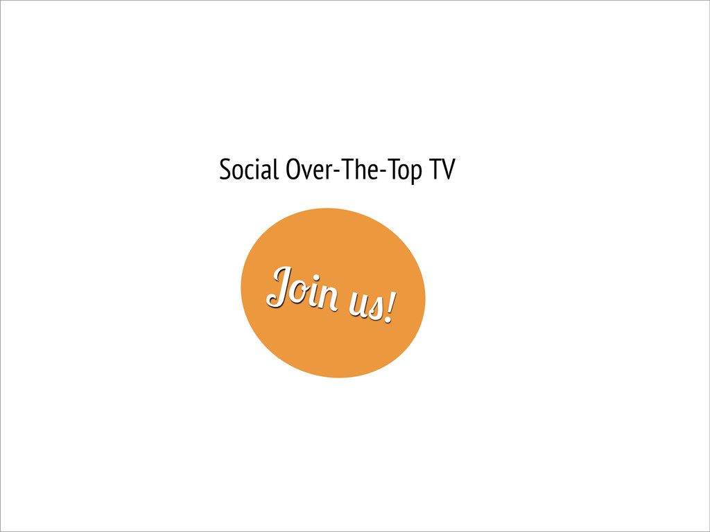 Social Over-The-Top TV J !