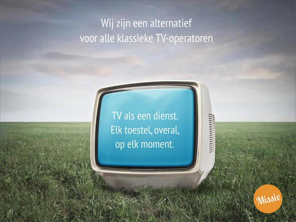 Wij zijn een alternatief voor alle klassieke TV...
