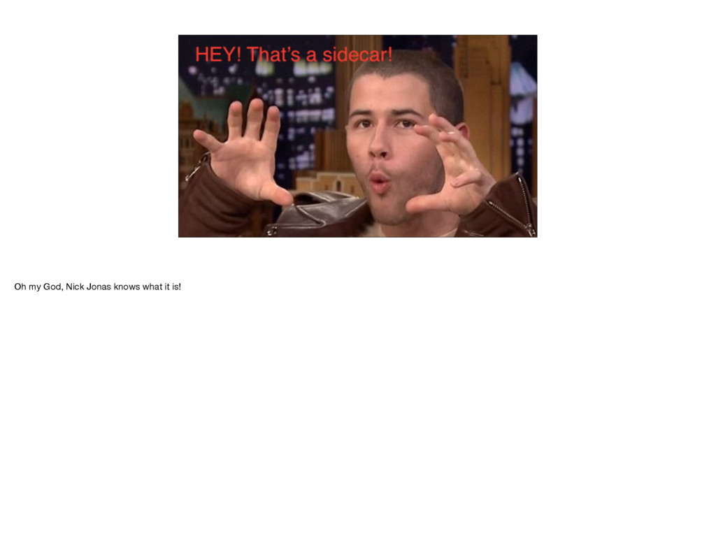 Oh my God, Nick Jonas knows what it is!
