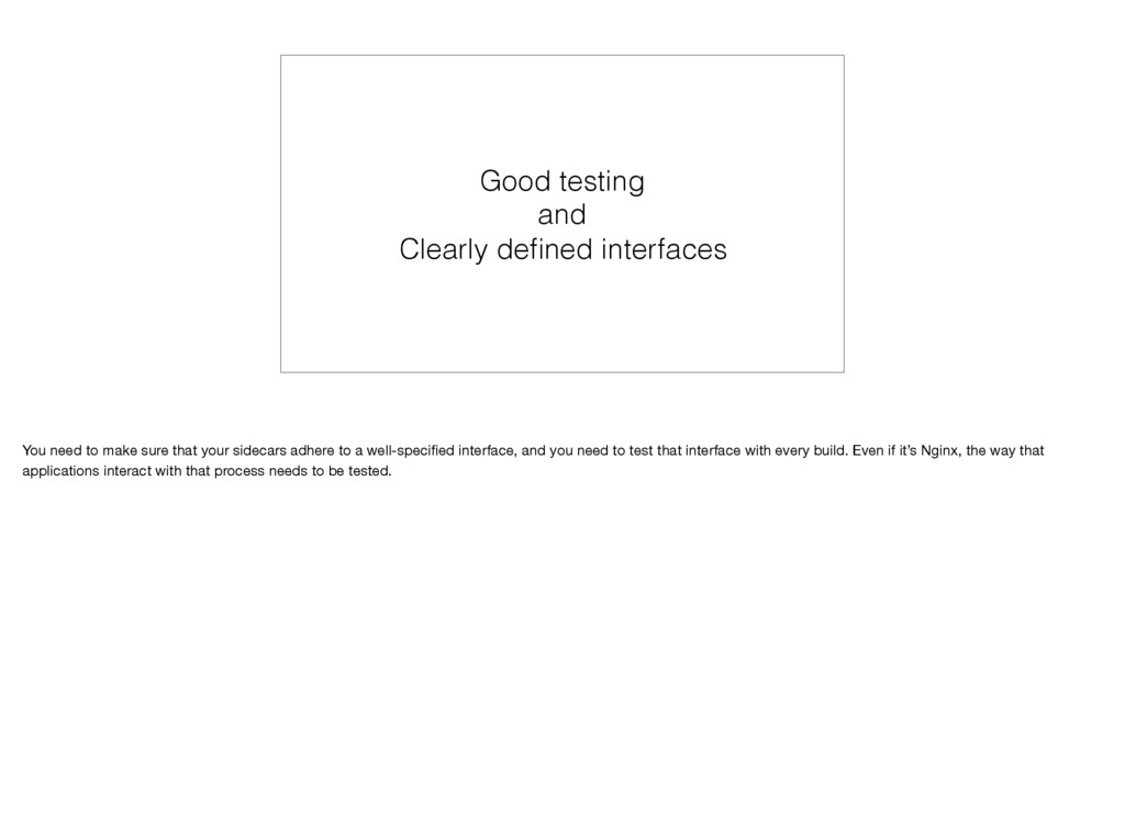 Good testing and Clearly defined interfaces You ...