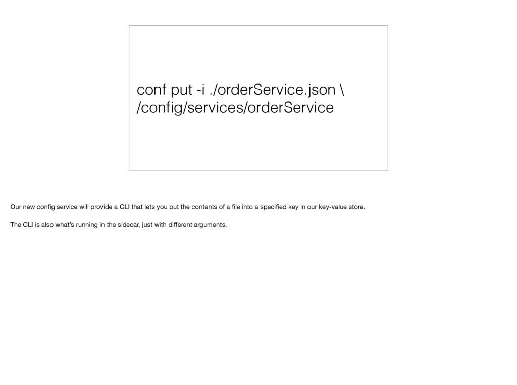 conf put -i ./orderService.json \ /config/servic...