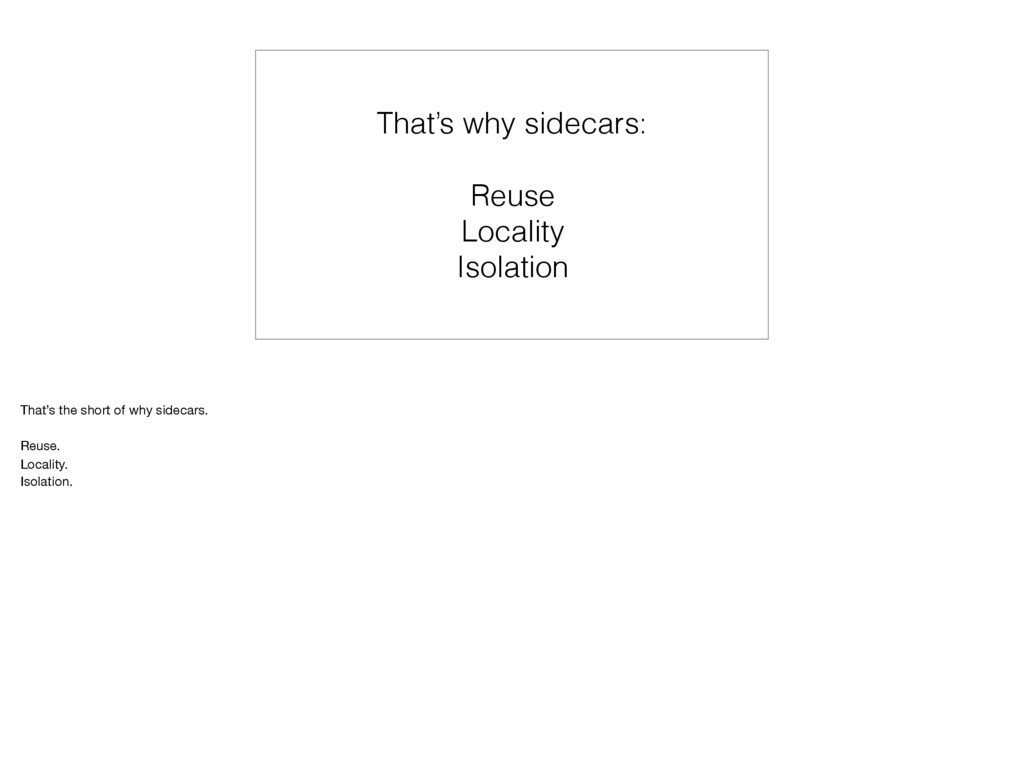 That's why sidecars: Reuse Locality Isolation T...