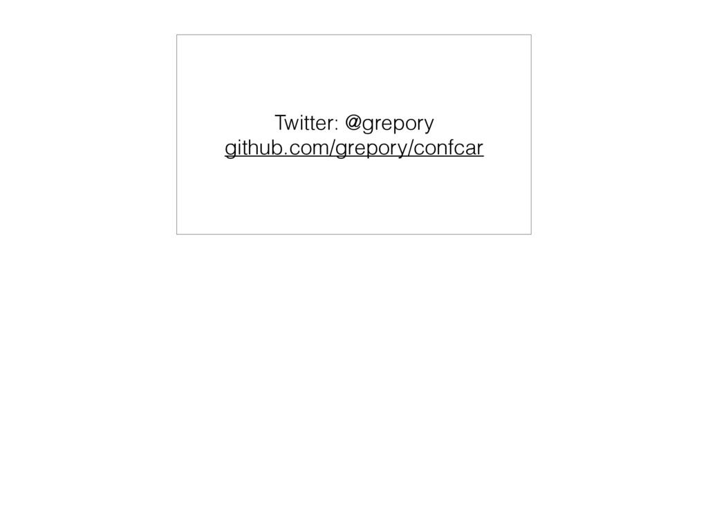 Twitter: @grepory github.com/grepory/confcar