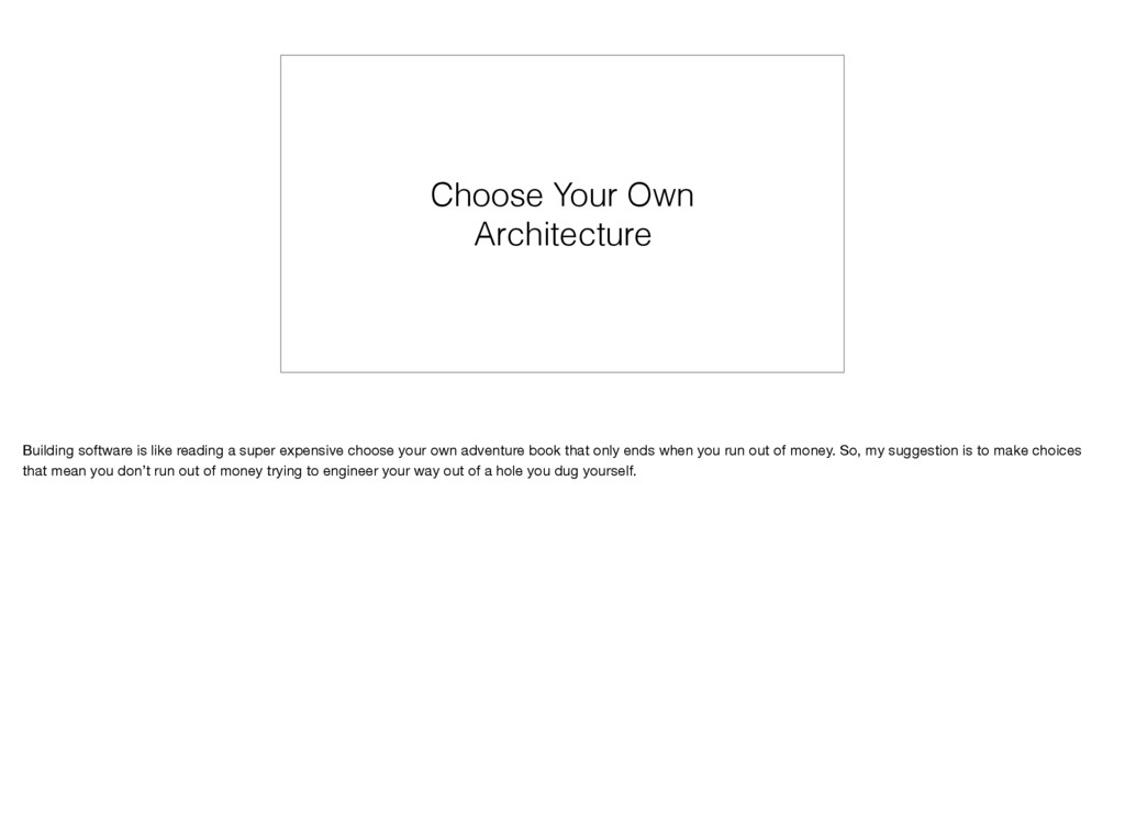 Choose Your Own Architecture Building software ...