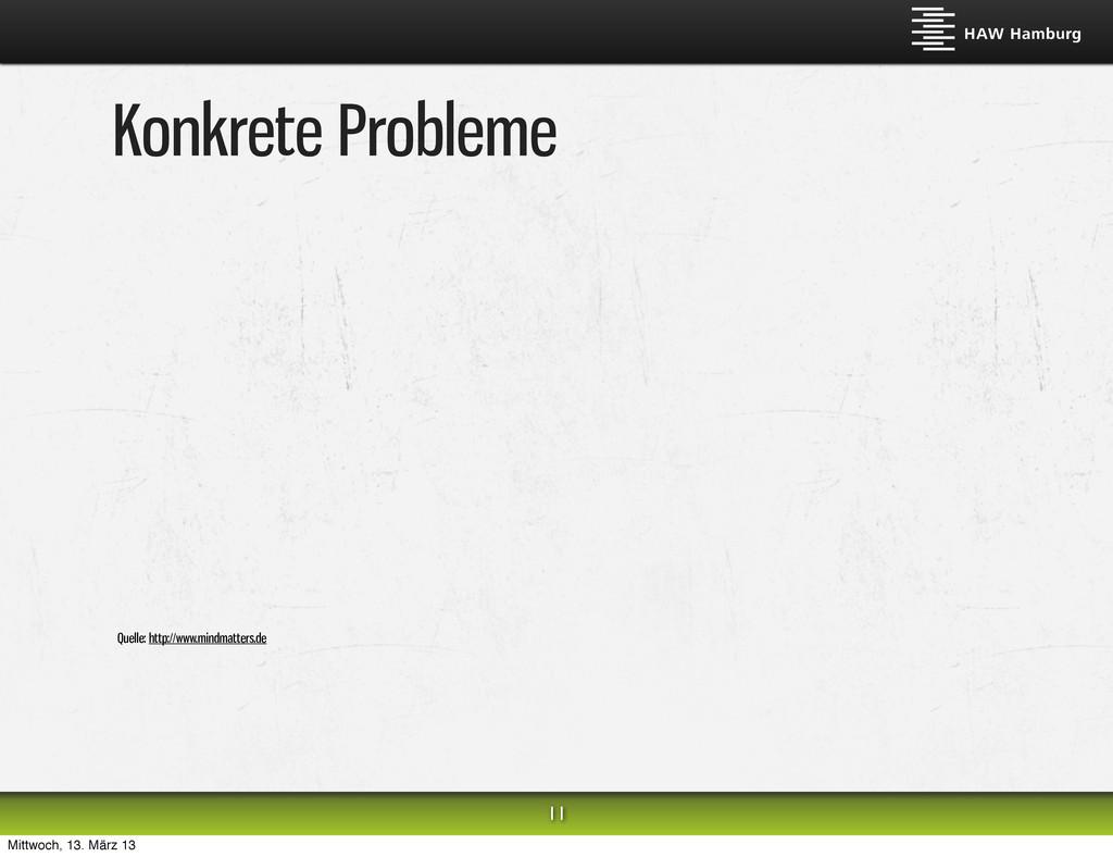 Konkrete Probleme 11 Quelle: http://www.mindmat...