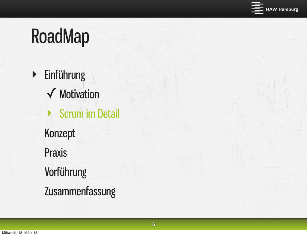 RoadMap ‣ Einführung ✓ Motivation ‣ Scrum im De...