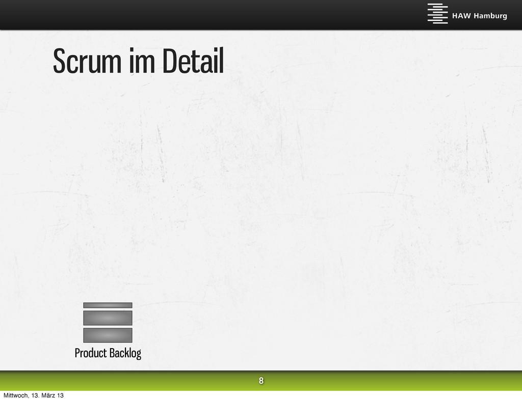 Scrum im Detail 8 Product Backlog Mittwoch, 13....