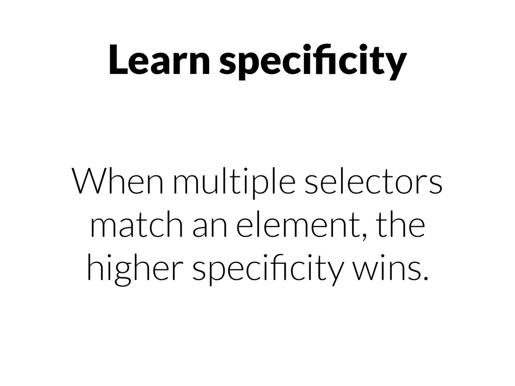 Learn specificity When multiple selectors match ...