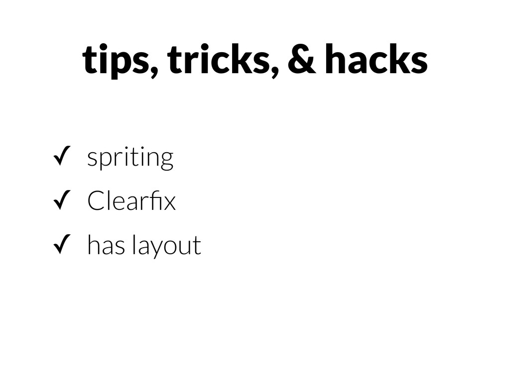 ✓ spriting ✓ Clearfix ✓ has layout tips, tricks,...