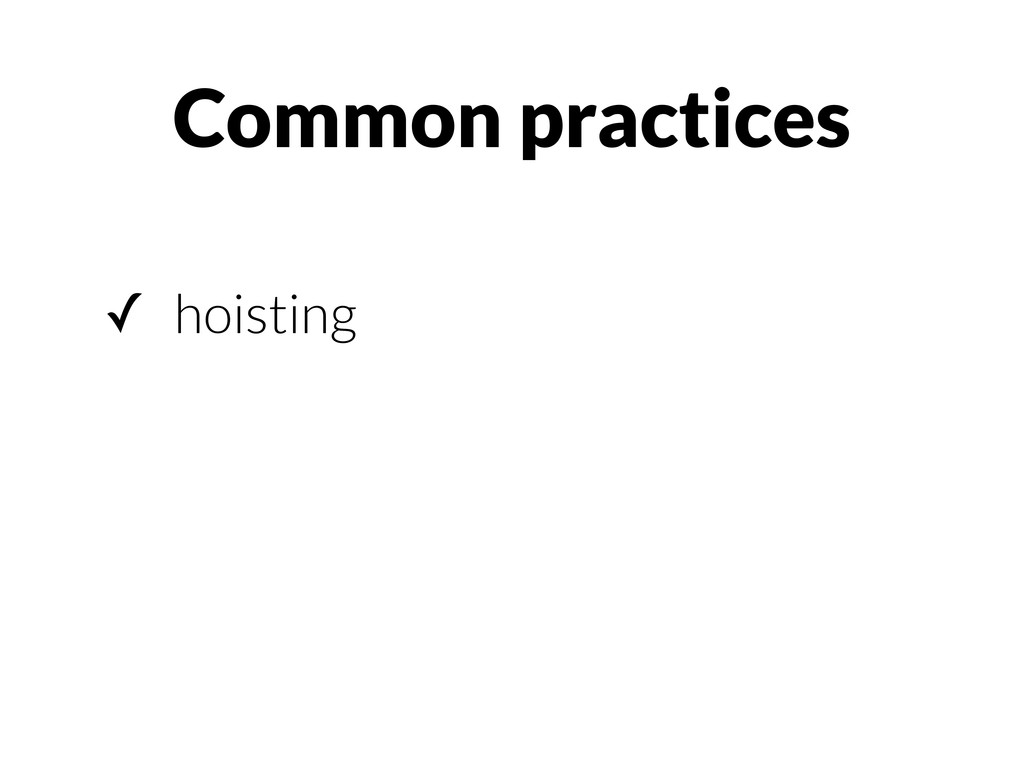 ✓ hoisting Common practices