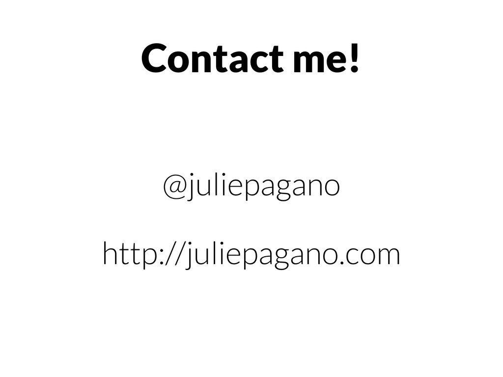 @juliepagano http://juliepagano.com Contact me!