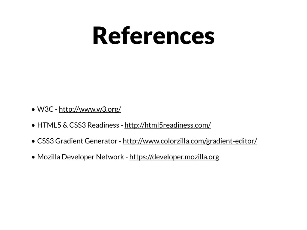 • W3C - http://www.w3.org/ • HTML5 & CSS3 Readi...