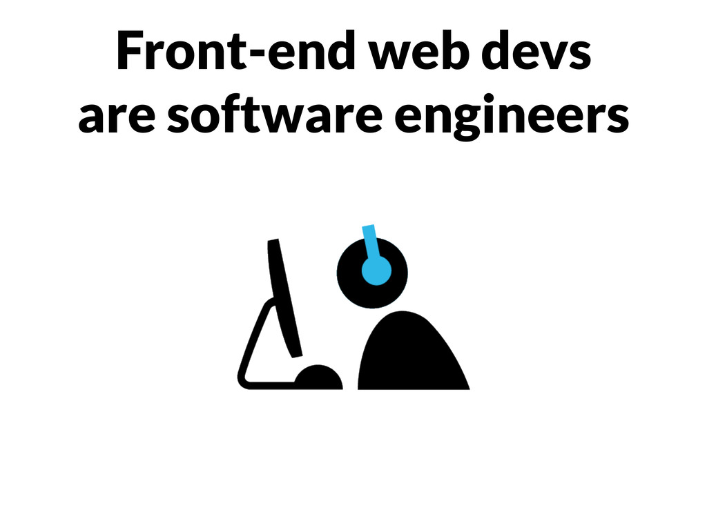 Front-end web devs are software engineers