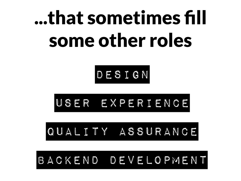 ...that sometimes fill some other roles design u...