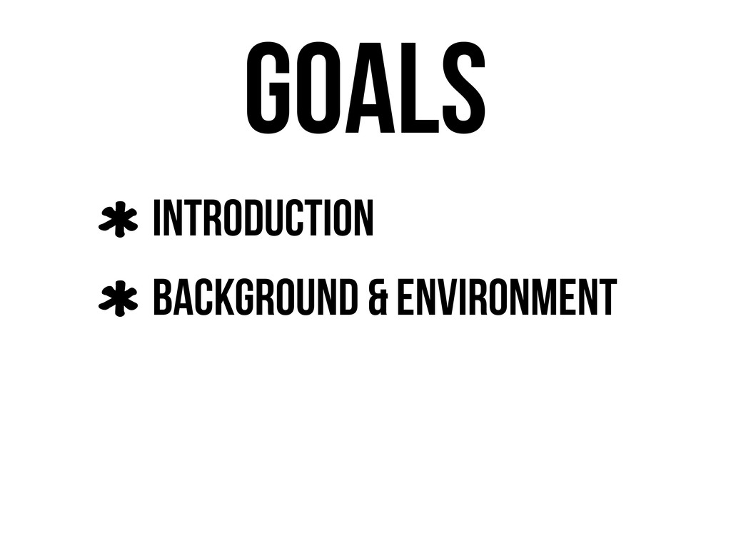Goals Introduction Background & Environment