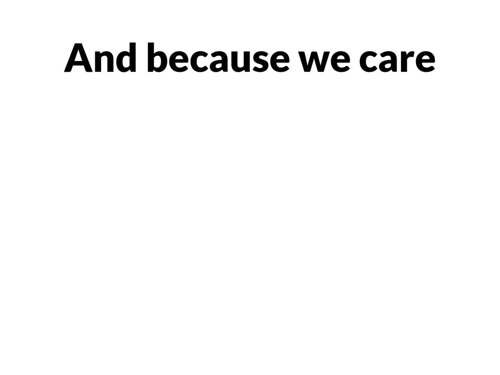 And because we care