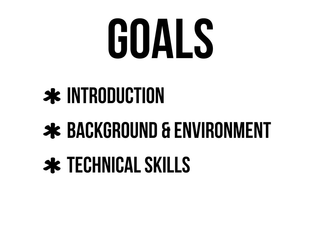 Goals Introduction Background & Environment Tec...