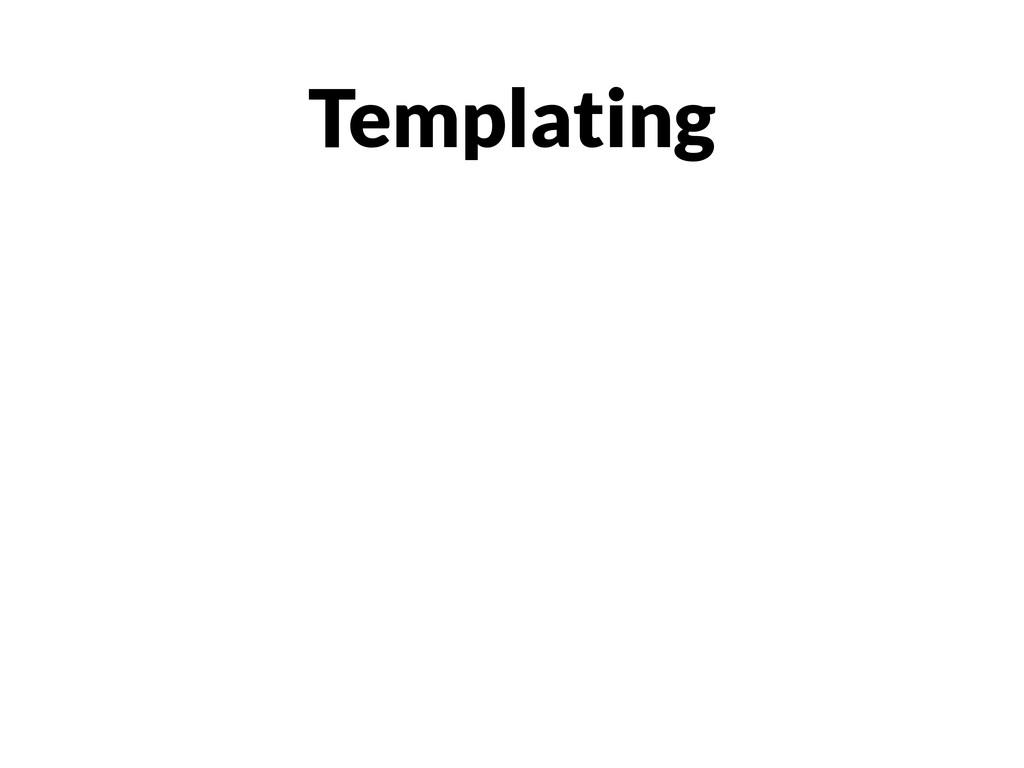 Templating