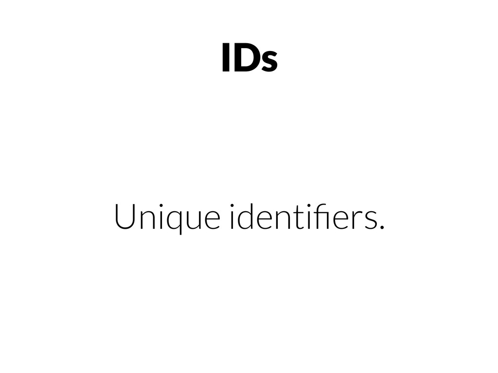 IDs Unique identifiers.