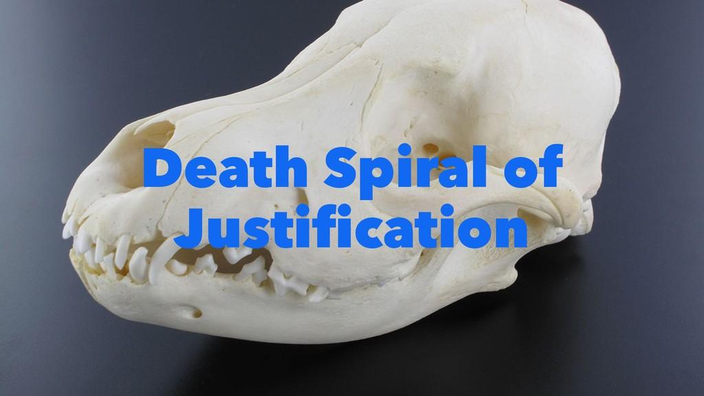 Death Spiral of Justification