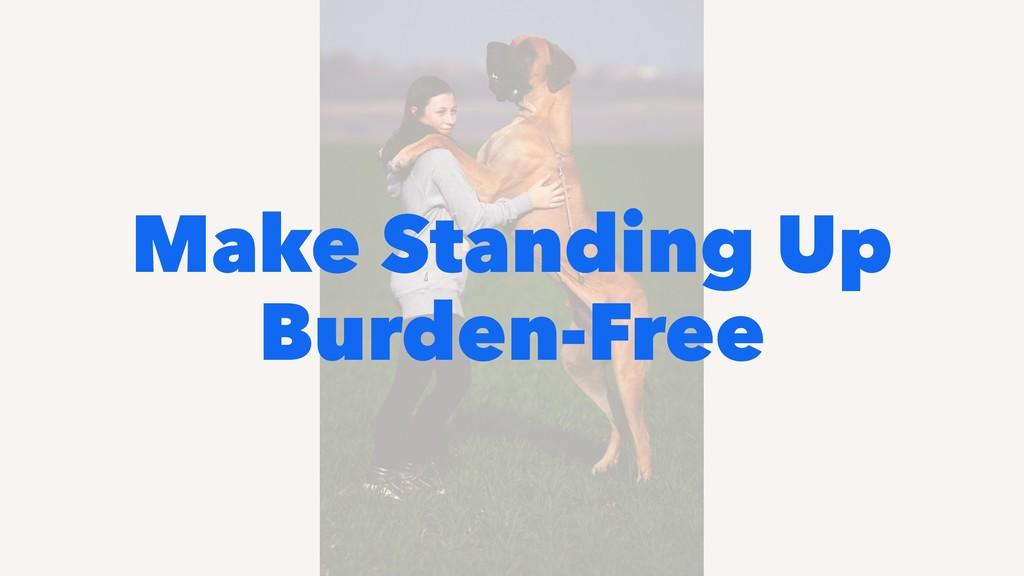 Make Standing Up Burden-Free